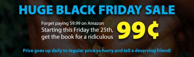Forget paying $9.99 on Amazon Starting this Friday the 25th, get the book for a ridiculous 99¢