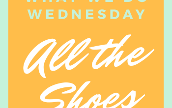 What We Do Wednesdays: All the Shoes