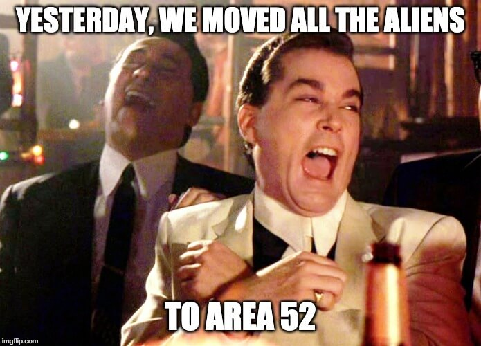 Yesterday, we moved all the aliens to Area 52