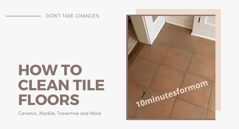 How to Clean Tile Floors – Ceramic, Marble, Travertine and More