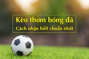 Kèo thơm bóng đá hôm nay – Cách nhận biết chuẩn nhất