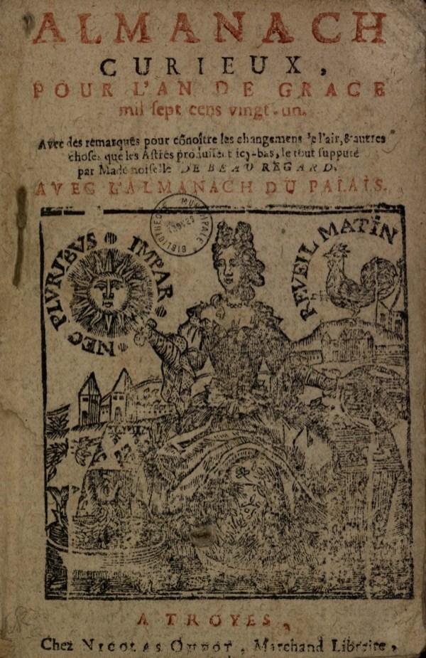 Almanach curieux, pour l'an de grace mil sept cens vingt-un. Avec des remarques pour connoître les changemens de l'air, et d'autres choses que les astres produisent icy-bas, le tout supputé par Mademoiselle de Beauregard, Troyes, Nicolas Oudot, 1721, [Bbl 2740], page de titre.