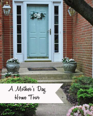 A Mother's Day Home Tour