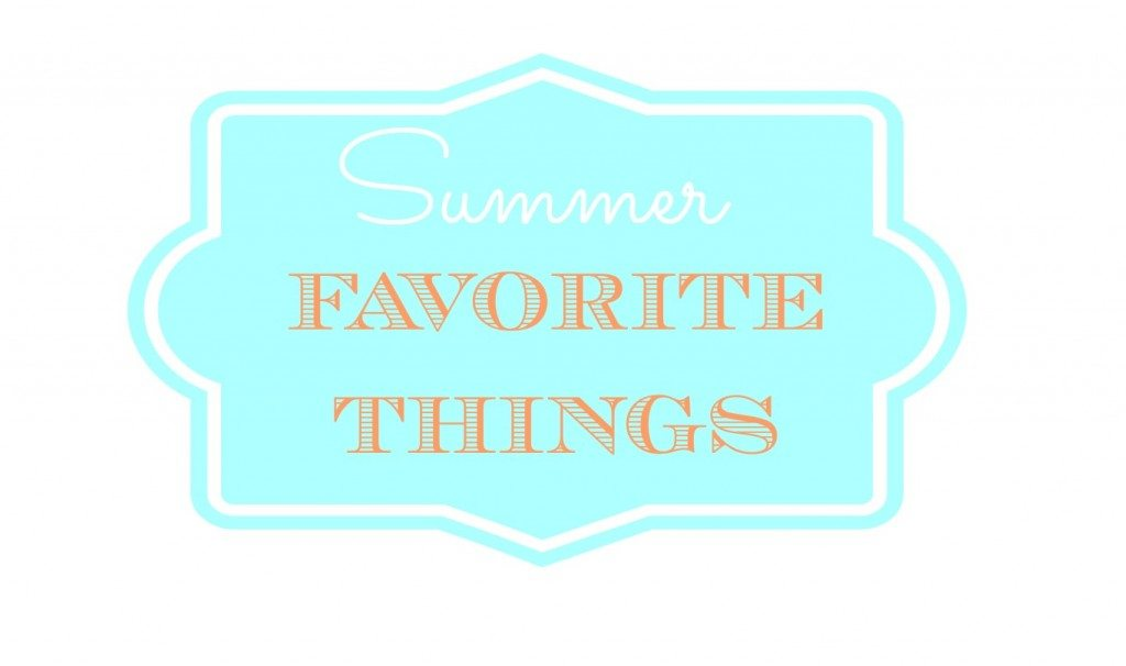 Summer Favorite Things