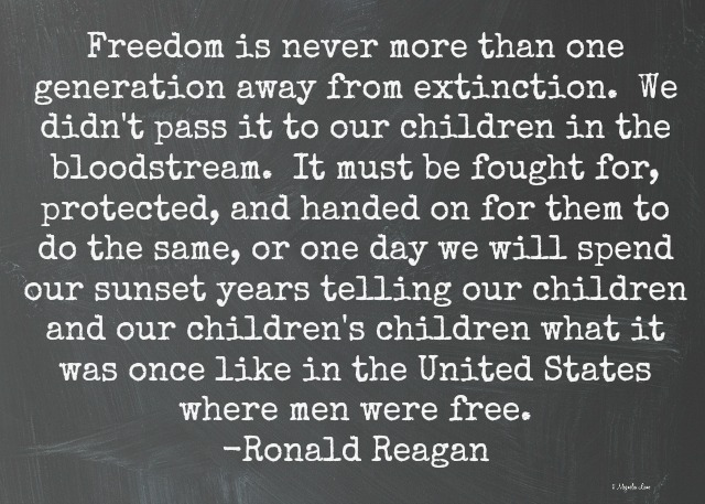 Reagan quote-Freedom is never more than one generation away from extinction
