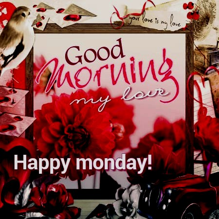 Good morning monday my love