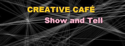 Creative Cafe Show and Tell