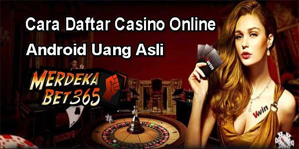 Cara Daftar Casino Online Android Uang Asli