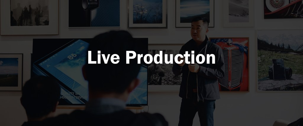 Live Production, Live Streaming, Broadcast