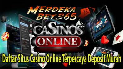 Daftar Situs Casino Online Terpercaya Deposit Murah