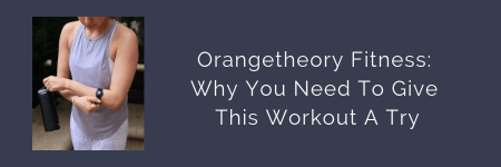 link button to blog post: Orangetheory Fitness - Why You Need To Give This Workout A Try
