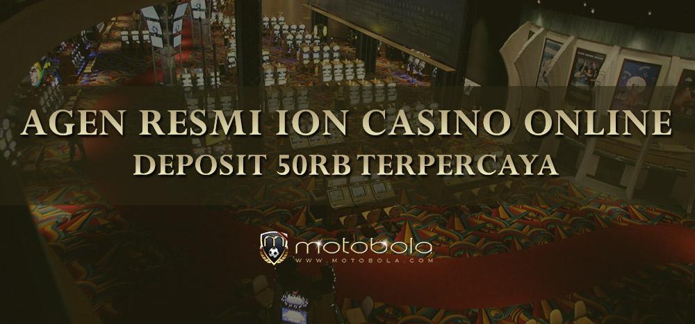 Agen Resmi Ion Casino Online Deposit 50rb Terpercaya