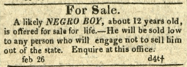 Advertisement: For Sale. A likely Negro Boy, about 12 years old, offered for sale for life.