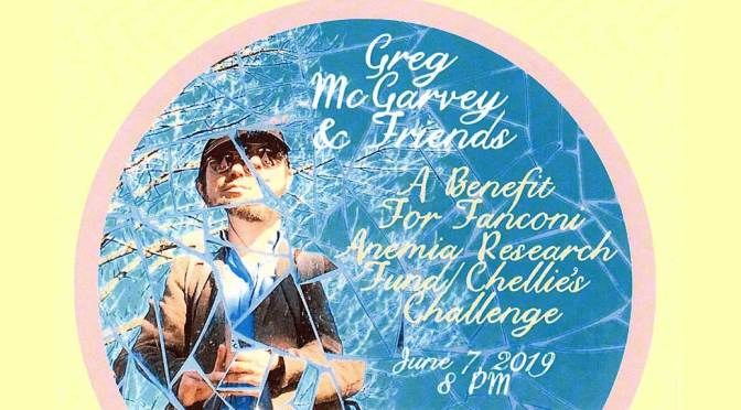 <b>Greg McGarvey and Friends: Benefit for Fanconi Anemia Research Fund/Chellie's Challenge</b>, Friday, June 7 — 8:00 PM