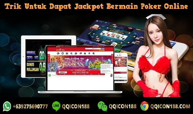 Trik Untuk Dapat Jackpot Bermain Poker Online