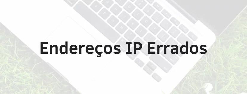 Imagem com escrita que fala sobre endereços IP errados