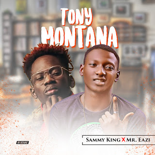 SammyKing Ft Mr Eazi - Tony Montana