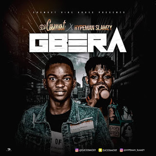 DJ Cosmost Ft. Hypeman Slamzy - Gbera