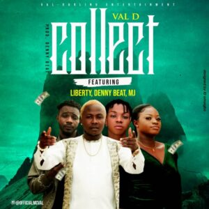 Val-D Ft. Liberty, Dannybeatz, MJ – Collect