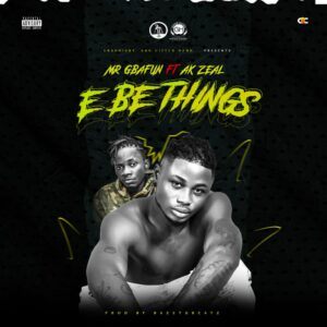 Mr Gbafun Ft Ak Zeal – E Be Things