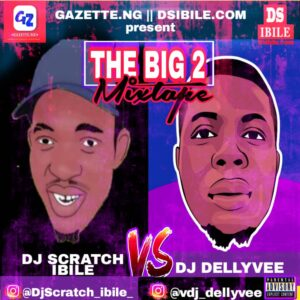 DJ Scratch Ibile Ft DJ Delly Vee – The Big 2