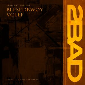 Blessedbwoy x Vclef – 2BAD