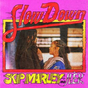 Skip Marley Ft. H.E.R – Slow Down