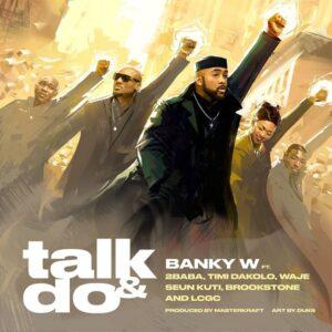 Banky W ft. 2Baba Timi Dakolo Waje Seun Kuti Brookstone LCGC – Talk and Do