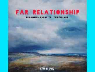 Muhammad Nanny Ft Whizsplash - Far Relationship