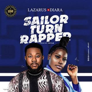 Lazarus Ft Diara - Sailor Turn Rapper
