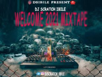 Dj Scratch Ibile – Welcome 2021 Mixtape