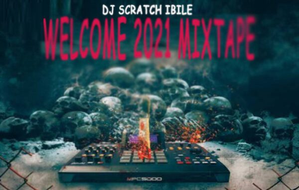 Dj Scratch Ibile – Welcome 2021 Mixtape