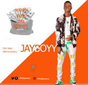 Jayboyy – Work For The Money (W4TM)