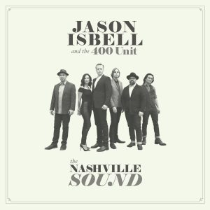 Jason Isbell and The 400 Unit – The Nashville Sound