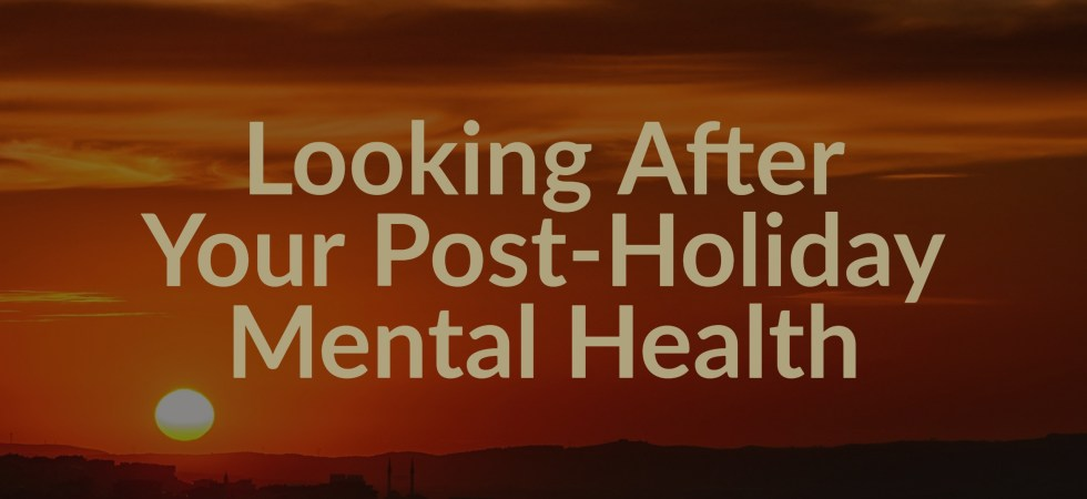 Looking After Your Post-Holiday Mental Health