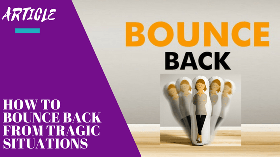 How To Bounce Back From Tragic Situations