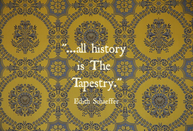 All History is The Tapestry - Edith Schaeffer