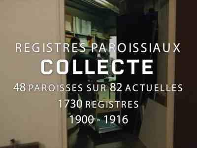 Collecte d'archives : 1730 registres de 48 paroisses (sur 82 actuelles) compris entre 1900 et 1916