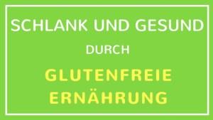Schlank und Gesund durch glutenfreie Ernährung