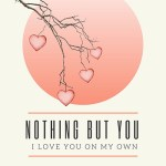 Nothing But you Releases I Love You On My Own
