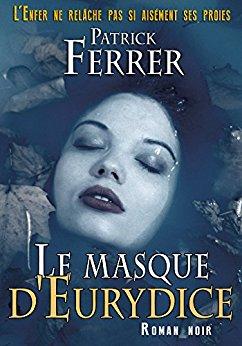 """eURYDICE - Chronique d'auto-édition """"Le masque d'Eurydice"""" Patrick Ferrer"""
