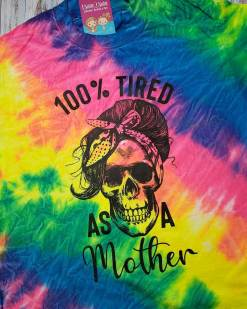 100 % Tired as a Mother Tee Shirt