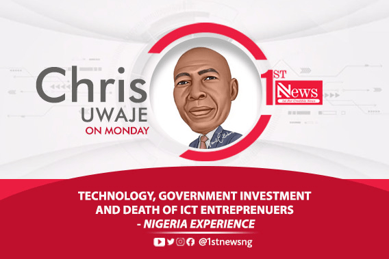 Technology, Government Investment and death of  ICT Entrepreneurs – Nigeria Experience – Chris Uwaje