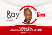 Sam Amuka: Journalism's Generalissimo - Ray Ekpu