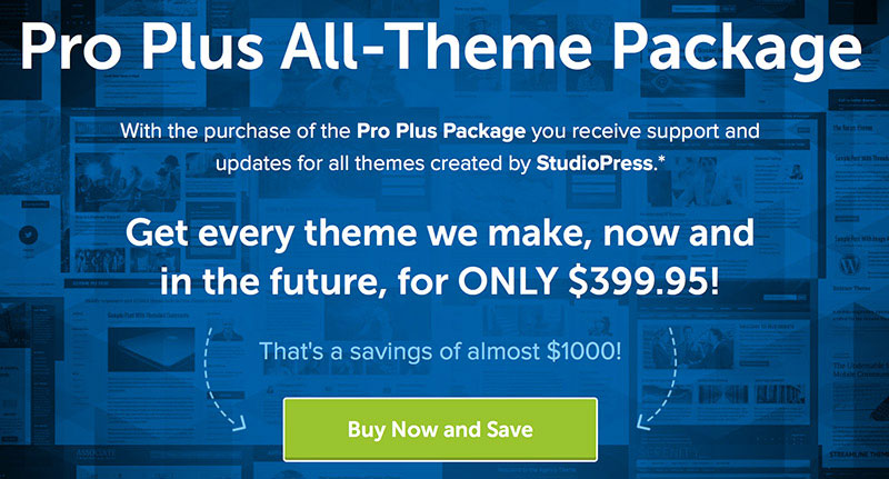With Pro Plus package you get everything StudioPress has.