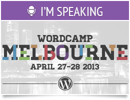 I'm Speaking at WordCamp Melbourne 2013
