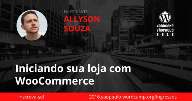 Allyson Souza - Iniciando sua loja com WooCommerce