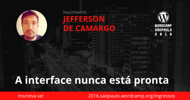 Jefferson Camargo - A interface nunca está pronta