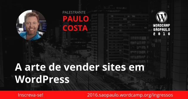 Paulo Costa - A arte de vender sites em WordPress