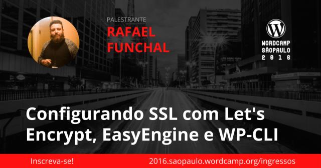 Rafael Funchal - Configurando SSL com Let's Encrypt, EasyEngine e WP-CLI